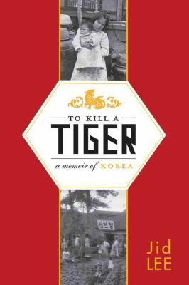 To kill a tiger : a memoir of Korea