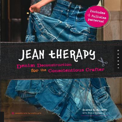 Jean therapy : denim deconstruction for the conscientious crafter