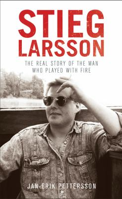 Stieg Larsson : the real story of the man who played with fire