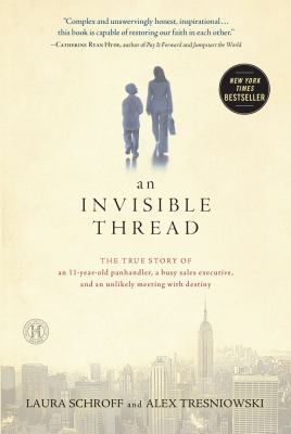 An invisible thread / the true story of an 11-year-old panhandler, a busy sales executive, and an unlikely meeting with destiny