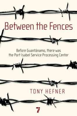 Between the fences : before Guantánamo, there was the Port Isabel Service Processing Center