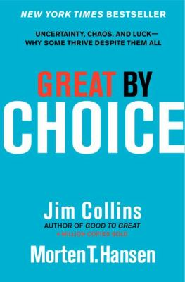Great by choice : uncertainty, chaos, and luck : why some thrive despite them all