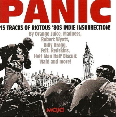 Mojo presents panic : 15 tracks of riotous '80s indie insurrection!.