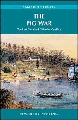 The Pig War : the last Canada-US border conflict