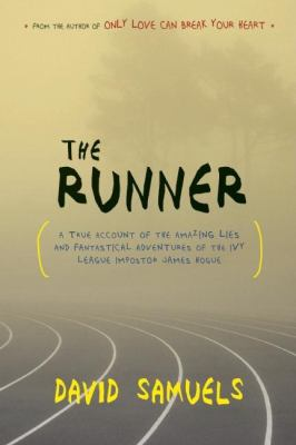 The runner : a true account of the amazing lies and fantastical adventures of the Ivy League impostor James Hogue