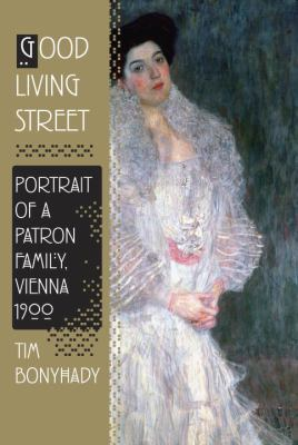 Good Living Street : Portrait of a Patron Family of Vienna 1900