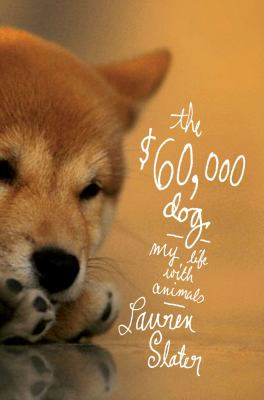 The $60,000 dog : my life with animals