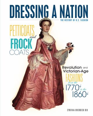 Petticoats and frock coats : Revolution and Victorian-Age fashions from the 1770s to the 1860s