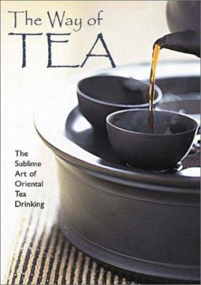 The way of tea : the sublime art of oriental tea drinking