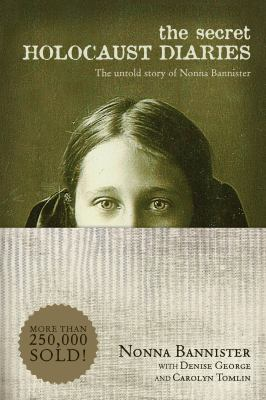 The secret Holocaust diaries : the untold story of Nonna Bannister