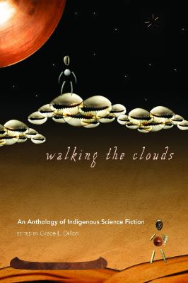Walking the clouds : an anthology of indigenous science fiction