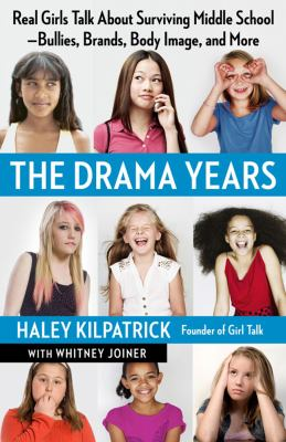 The drama years : real girls talk about surviving middle school -- bullies, brands, body image, and more