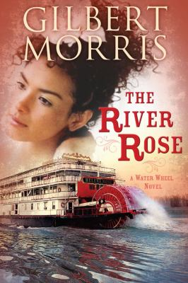The river rose : a water wheel novel