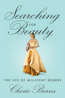 Searching for beauty : the life of Millicent Rogers