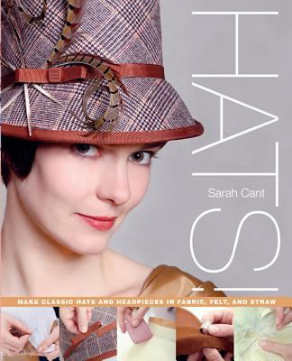 Hats! : make classic hats and headpieces in fabric, felt, and straw