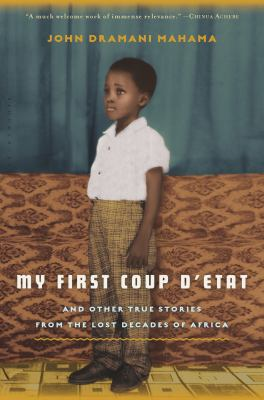 My first coup d'etat : and other true stories from the lost decades of Africa