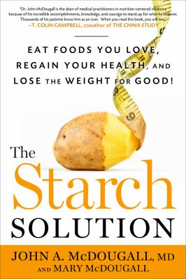 The starch solution : eat the foods you love, regain your health, and lose the weight for good!