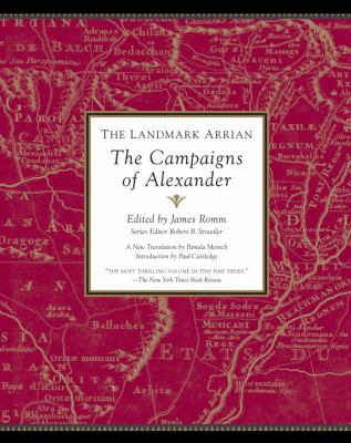 The Landmark Arrian : the campaigns of Alexander ; Anabasis Alexandrou : a new translation
