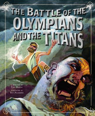 The battle of the Olympians and the Titans : a retelling