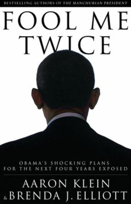 Fool me twice : Obama's shocking plans for the next four years exposed