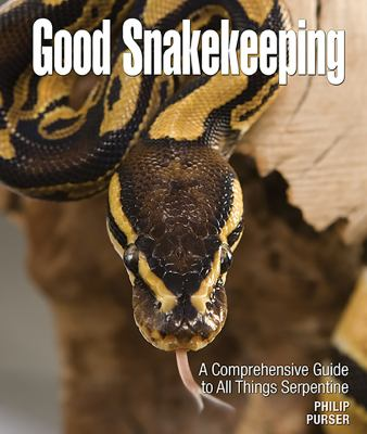 Good snakekeeping : [a comprehensive guide to all things serpentine]