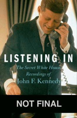 Listening in : the secret White House recordings of John F. Kennedy