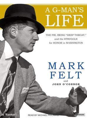 """A G-man's life : the FBI, being """"Deep Throat,"""" and the struggle for honor in Washington (AUDIOBOOK)"""