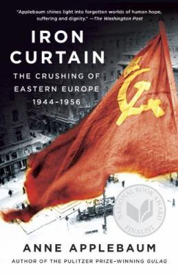Iron curtain : the crushing of Eastern Europe, 1945-1956
