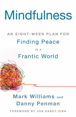 Mindfulness : an eight-week plan for finding peace in a frantic world