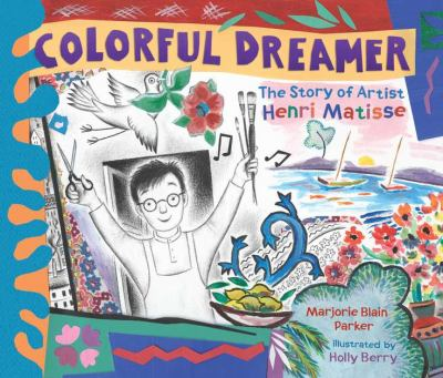 Colorful dreamer : the story of artist Henri Matisse
