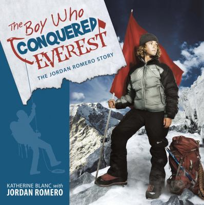 The boy who conquered Everest : [the Jordan Romero story