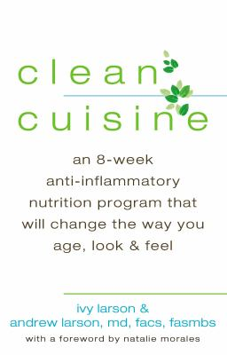 Clean cuisine : an 8-week anti-inflammatory nutrition program that will change the way you age, look, and feel