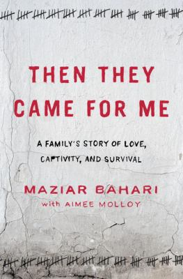 Then they came for me : a family's story of love, captivity, and survival in Iran