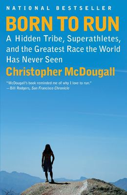 Born to run : a hidden tribe, superathletes, and the greatest race the world has never seen