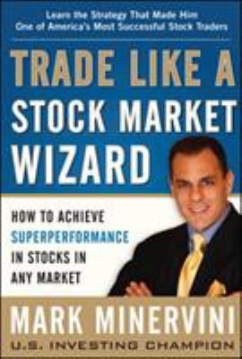 Trade like a stock market wizard : how to achieve superperformance in stocks in any market