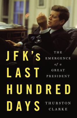 JFK's last hundred days : the transformation of a man and the emergence of a great president
