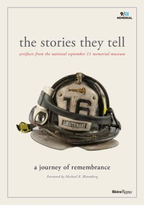 The stories they tell : artifacts from the National September 11 Memorial Museum: a journey of remembrance