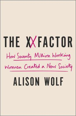 The XX factor : how the rise of working women has created a far less equal world