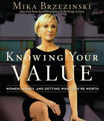 Knowing your value : women, money, and getting what you're worth (AUDIOBOOK)