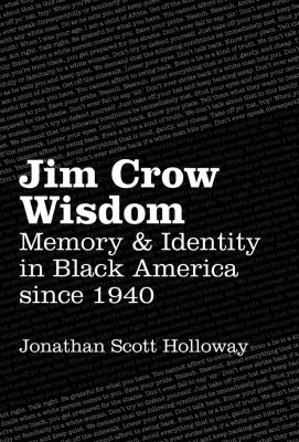 Jim Crow Wisdom : Memory and Identity in Black America since 1940