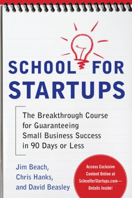 School for startups : the breakthrough course for guaranteeing small business success in 90 days or less