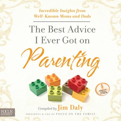 The Best Advice I Ever Got on Parenting (AUDIOBOOK)