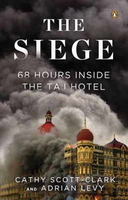 The siege : 68 hours inside the Taj Hotel