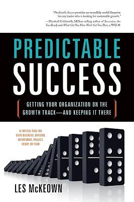 Predictable success : getting your organization on the growth track--and keeping it there