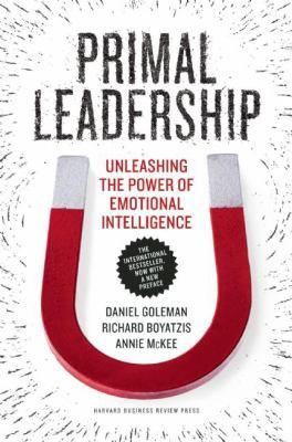 Primal leadership : unleashing the power of emotional intelligence