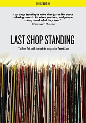 Last shop standing : the rise, fall and rebirth of the independent record shop