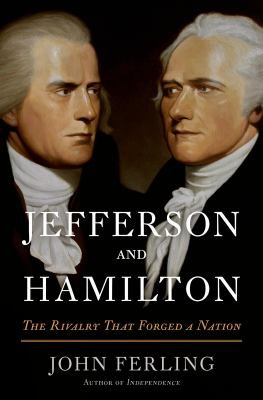 Jefferson and Hamilton : the rivalry that forged a nation
