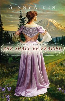She shall be praised : a women of hope novel