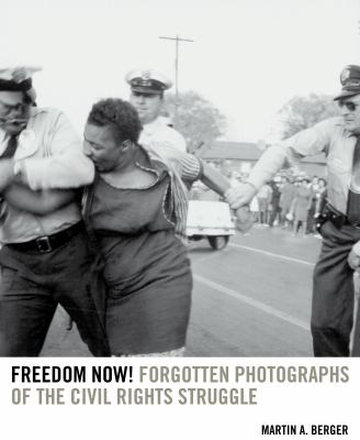 Freedom now! : forgotten photographs of the civil rights struggle