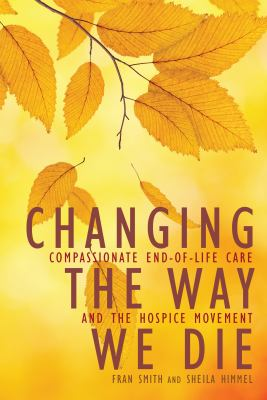 Changing the way we die : compassionate end-of-life care and the hospice movement